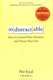 Indistractable : How To Control Your Attention & Choose Your Life