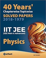 Physics Iit Jee Main & Advanced 40 Years Chapterwise Topicwise Solved Papers 2018-1979 : Code  C051