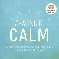 5 Minute Calm : A More Peaceful Rested And Relaxed You In Just 5 Minutes A Day