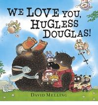 We Love You Hugless Douglas