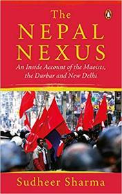 Nepal Nexus  : An Insiders Account Of The Durbar The Maoists & New Delhi