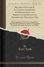 Mittheilungen Der K. K. Central-Commission Fur Erforschung Und Erhaltung Der Kunst-Und Historischen Denkmale, 1897, Vol. 23: Herausgegeben Unter Der ... Freiherrn Von Helfert (German Edition)