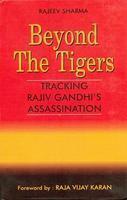 Beyond the Tigers: Tracking Rajiv Gandhis Assassination