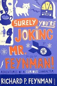Surely Youre Joking Mr Feynman - Adventures Of A Curious Character