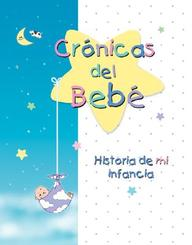 Cronicas Del Bebe: Historia De Mi Infancia (Spanish Edition)