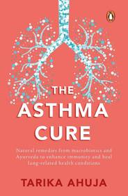 Asthma Cure : Heal The Lungs Naturally Using Remedies From Macrobiotics & Ayurveda