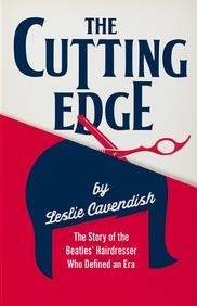 Cutting Edge : The Story Of The Beatles Hairdresser Who Defined An Era