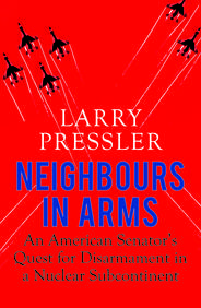 Neighbours In Arms : An American Senators Quest For Disarmament In A Nuclear Subcontinent