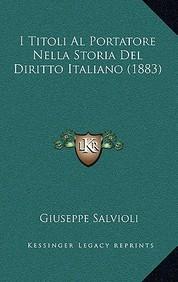 I Titoli Al Portatore Nella Storia del Diritto Italiano (1883)