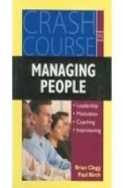 Crash Course In Managing People : Leadership Motivation Coaching Interviewing
