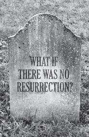 What If There Was No Resurrection?