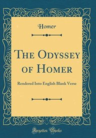 The Odyssey of Homer: Rendered Into English Blank Verse (Classic Reprint)
