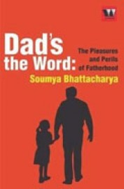 Dads The Word : The Perils & Pleasures Of Fatherhood