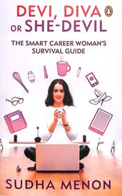Devi Diva Or She Devil : The Smart Career Womans Survival Guide