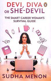 Devi Diva Or She Devil : The Smart Career Womans Survival Guide