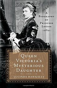 Queen Victorias Mysterious Daughter: A Biography of Princess Louise