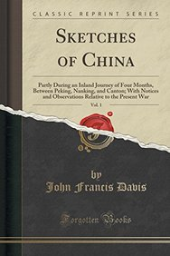 Sketches of China, Vol. 1: Partly During an Inland Journey of Four Months, Between Peking, Nanking, and Canton; With Notices and Observations Relative to the Present War (Classic Reprint)