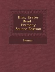 Ilias, Erster Band - Primary Source Edition