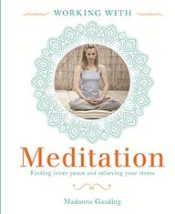 Working With Meditation : Finding Inner Peace And Relieving Your Stress