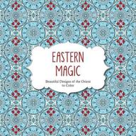 Eastern Magic : Beautiful Designs Of The Orient To Color