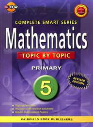 Complete Smart Series: Mathematics Topic By Topic Primary 5