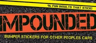 Impounded: Bumper Stickers For Other People's Cars (Gift)