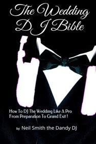 The WEDDING DJ BIBLE: How to DJ the Wedding Like A Pro from Preparation to Grand Exit!