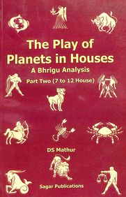 Play Of Planets In Houses: A Bhrigu Analysis Part Two 7 To 12 Houses