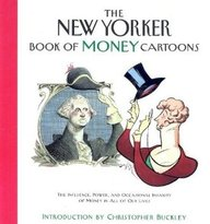 The New Yorker Book Of Money Cartoons: The Influence Power And Occasional Insanity Of Money In All Of Our Lives