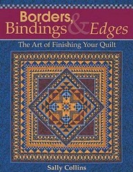 Borders, Bindings And Edges: The Art Of Finishing Your Quilt