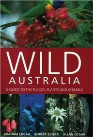 Wild Australia: A Guide To The Places, Plants And Animals