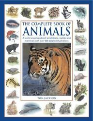 The Complete Book of Animals: A World Encyclopedia of Amphibians, Reptiles and Mammals with Over 500 Detailed Illustrations. Tom Jackson