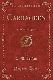 Carrageen: And Other Legends (Classic Reprint)