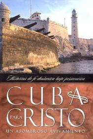 Cuba Para Cristo Un Asombroso Avivamiento For Christ Spanish Edition