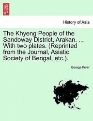 The Khyeng People of the Sandoway District, Arakan. ... With two plates. (Reprinted from the Journal, Asiatic Society of Bengal, etc.).