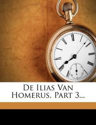 de Ilias Van Homerus, Part 3...