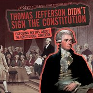 Thomas Jefferson Didn't Sign the Constitution: Exposing Myths about the Constitutional Convention (Exposed! Myths about Early American History)