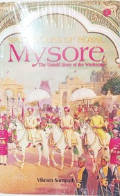 Splendour Of Royal Mysore : The Untold Story Of The Wodeyars
