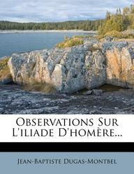 Observations Sur L'Iliade D'Hom?re...