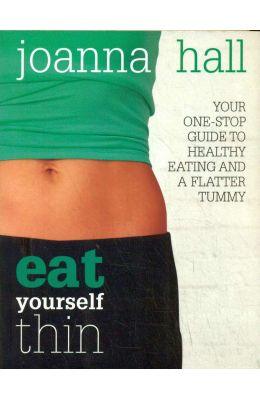 Eat Yourself Thin : Your One Stop Guide To Healthy Eating & A Flatter Tummy