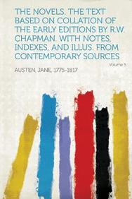 The Novels. the Text Based on Collation of the Early Editions by R.W. Chapman. with Notes, Indexes, and Illus. from Contemporary Sources Volume 5
