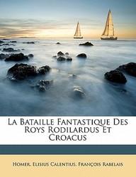 La Bataille Fantastique Des Roys Rodilardus Et Croacus