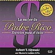 Lo Mejor De Padre Rico/ The Best Of Rich Dad: Secretos Para El Exito/ Secrets For Success