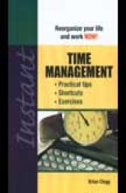 Instant Time Management - Reorganize Your Life & Work Now