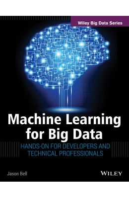 Machine Learning For Big Data : Hands On For Developers & Technical Professionals