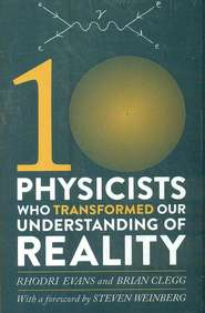 Ten Physicists Who Transformed Our Undersatanding Of Reality