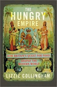 Hungry Empire : How Britains Quest For Food Shaped The Modern World