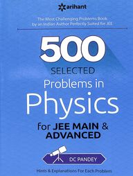 500 Selected Problems In Physics For Jee Main & Advanced : Code B 005