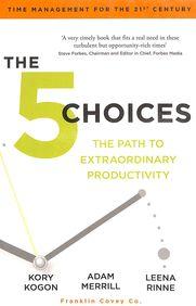 5 Choices : The Path To Extraordinary Productivity