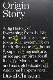 Origin Story : A Big History Of Everything
